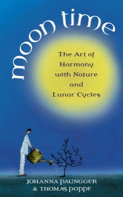 Moon Time: The Art of Harmony with Nature and Lunar Cycles by Johanna Paungger (Author), Thomas Poppe (Author)